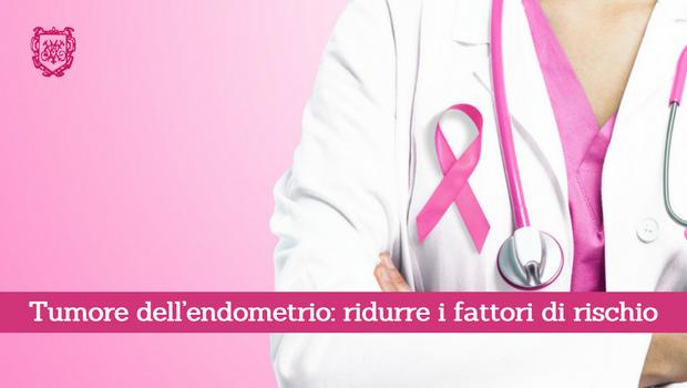 Tumore dell'endometrio, ridurre i fattori di rischio - Il Blog del Prof. Paolo Barillari