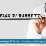 Epitelio o esofago di Barrett, una metaplasia legata al reflusso - Il Blog del Prof. Paolo Barillari